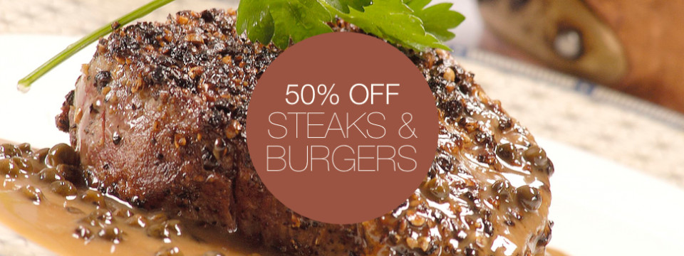 50% off Steaks and Burgers